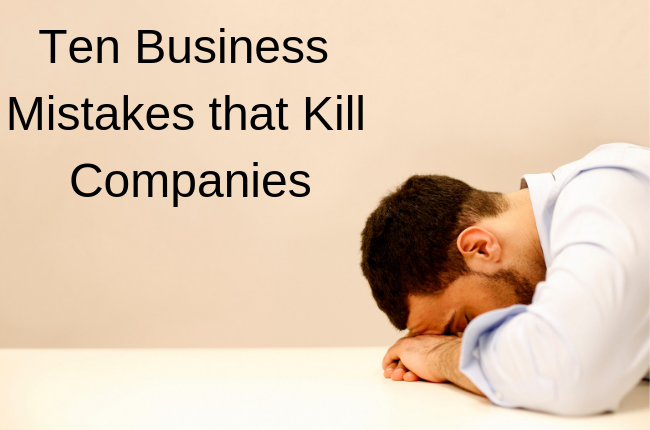 Ten Business Mistakes That Kill Companies